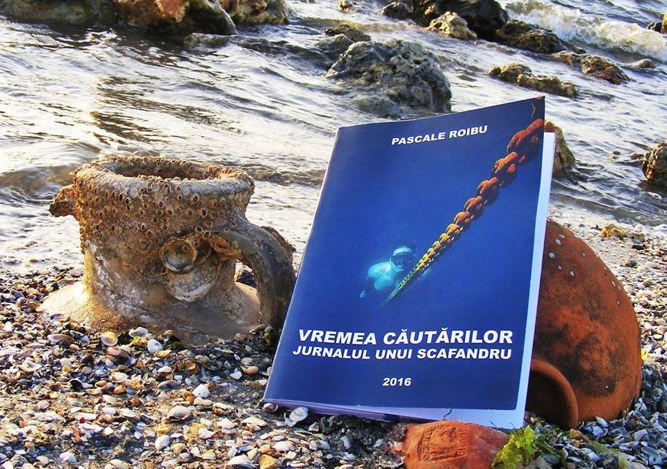 """Lansarea cărții """"Vremea Căutărilor – Jurnalul unui scafandru"""" a lui Pascale Roibu – 1 iulie 2016"""